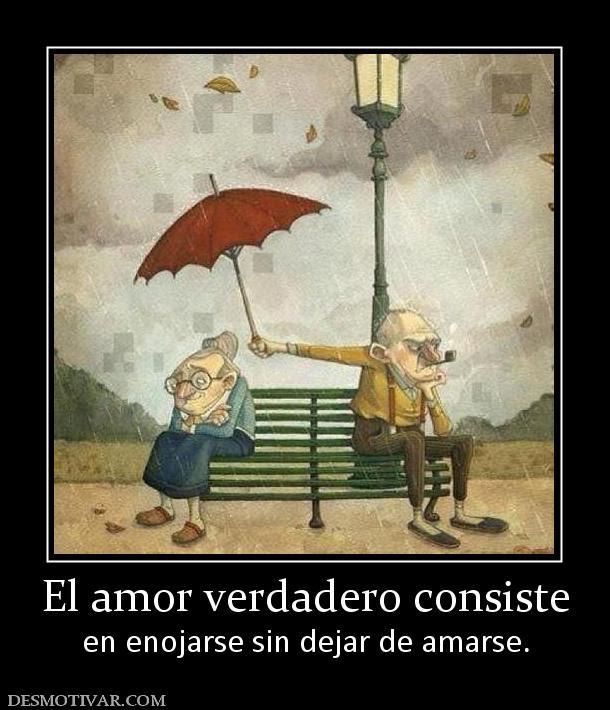 Desmotivaciones El Amor Verdadero Consiste En Enojarse Sin Dejar De
