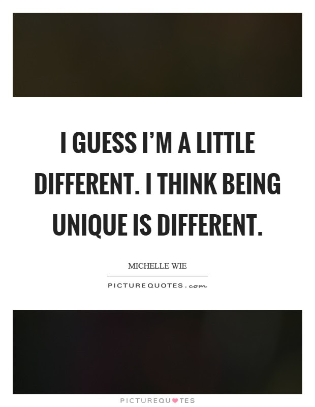 Being Unique Quotes Sayings Being Unique Picture Quotes