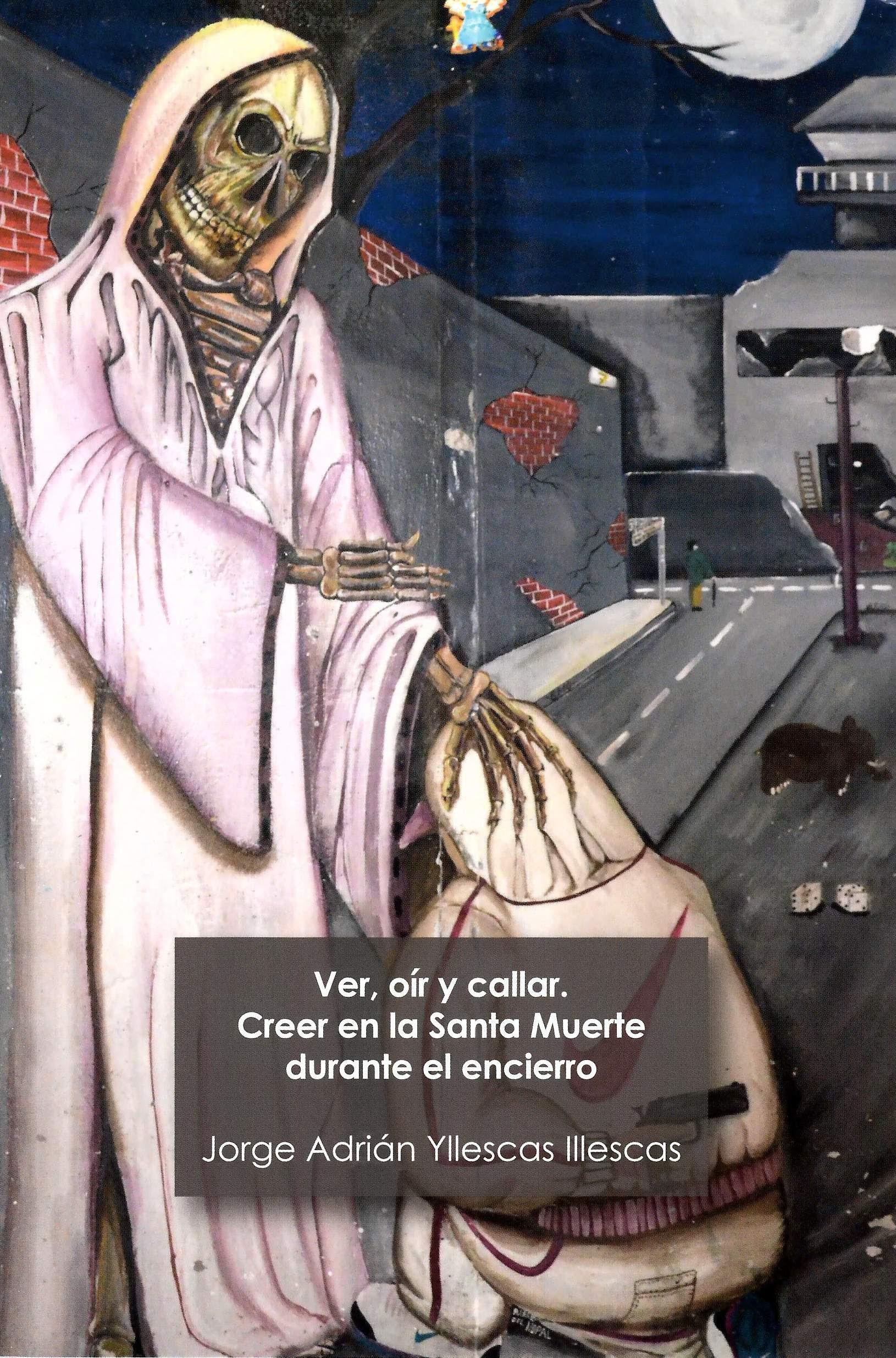 Ver Oír Y Callar Creer En La Santa Muerte Durante El Encierro
