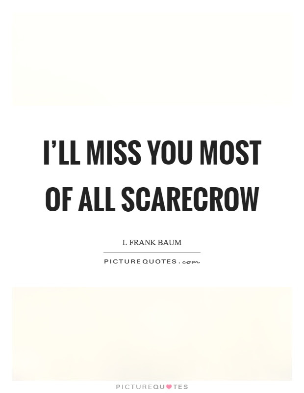 Ill Miss You Most Of All Scarecrow Picture Quotes