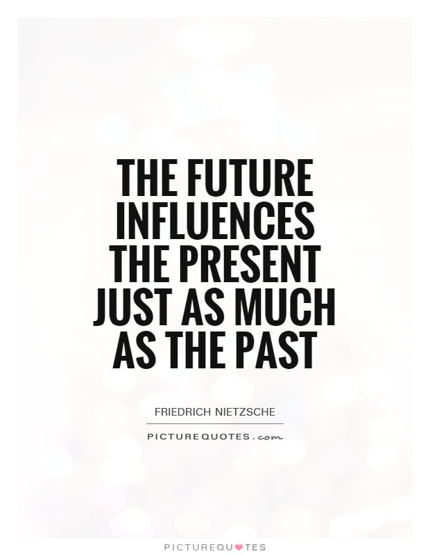 The Future Influences The Present Just As Much As The Past Picture