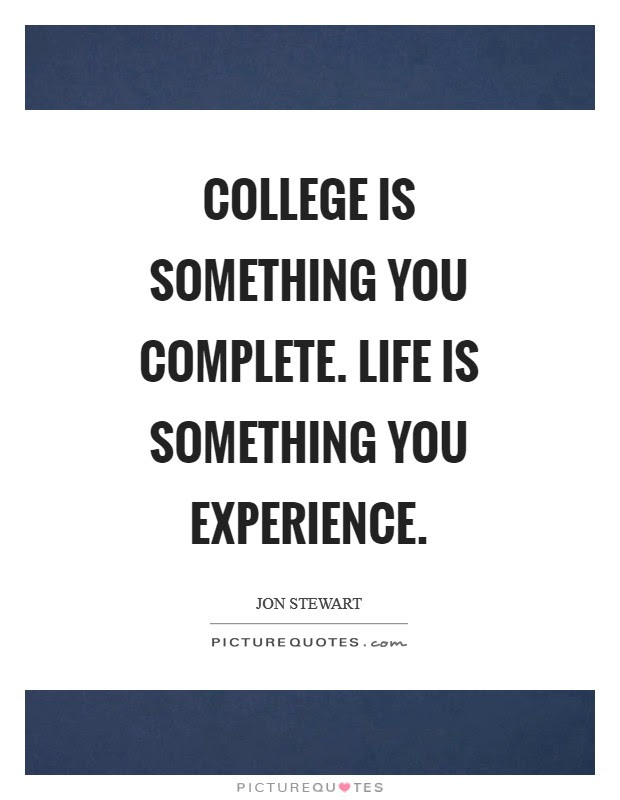 College Is Something You Complete Life Is Something You Picture Quotes