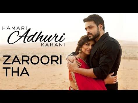 zaroori tha song hamari adhuri kahani hindi songs