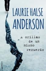 A orillas de un mismo recuerdo Laurie Halse Anderson