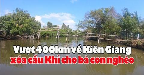 Vượt 400 km về Kiên Giang xóa cầu Khỉ xây cầu Bê Tông cho dân nghèo