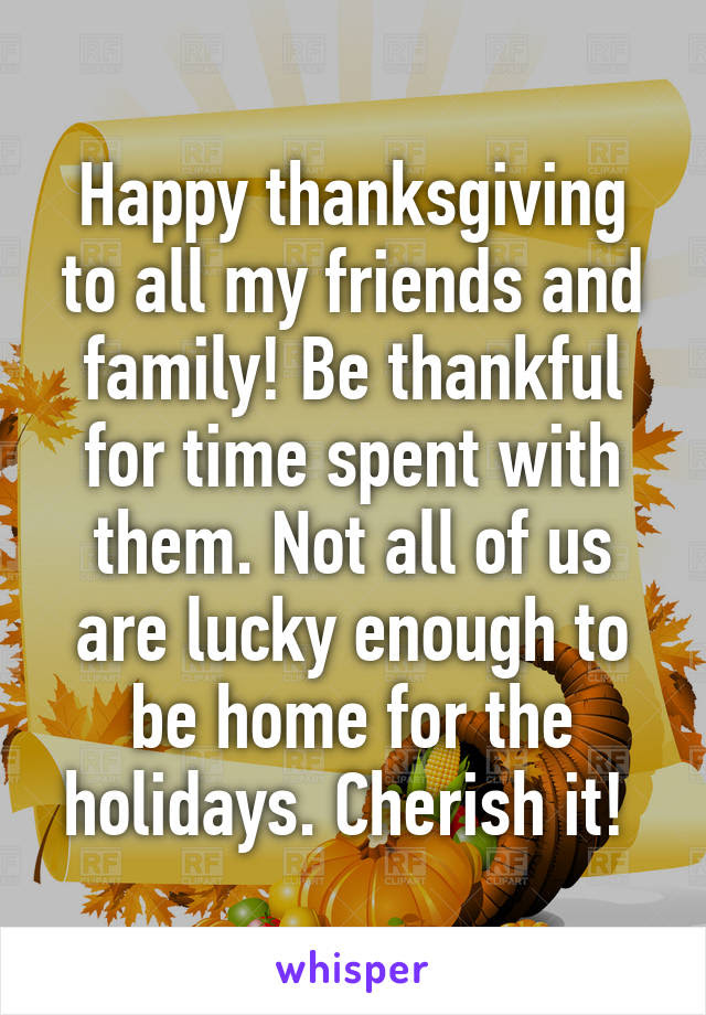 Happy Thanksgiving To All My Friends And Family Be Thankful For