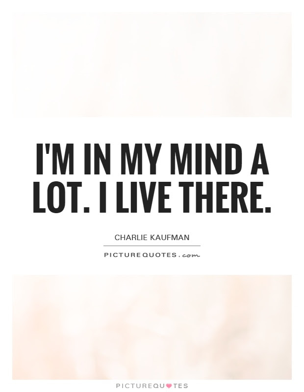 Im In My Mind A Lot I Live There Picture Quotes