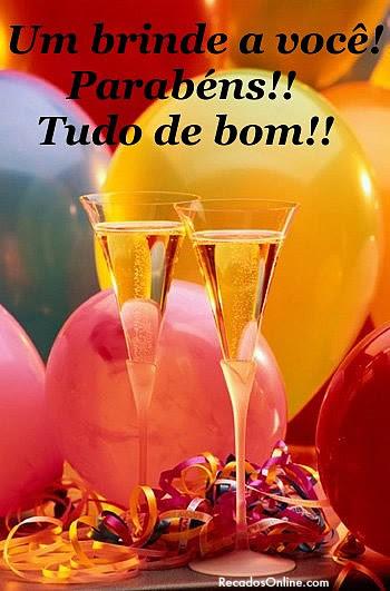 Um brinde a você! Parabéns!! Tudo de bom!!