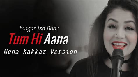 tum  aana neha kakkar version lyrics youtube