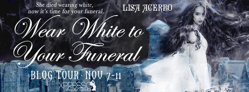 http://xpressobooktours.com/2016/08/30/tour-sign-up-wear-white-to-your-funeral-by-lisa-acerbo/