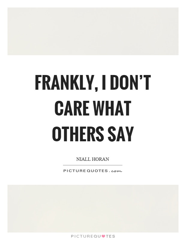 Frankly I Dont Care What Others Say Picture Quotes
