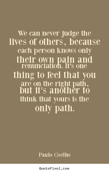 Paulo Coelho Picture Quotes We Can Never Judge The Lives Of Others