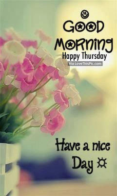 Good Morning Happy Thursday Have A Nice Day Pictures Photos And