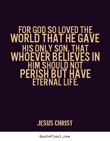 Create Image Quotes About Life For God So Loved The World That He