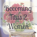 Becoming Titus 2 Women