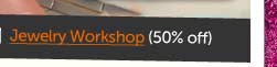 Jewelry Workshop (50% off)