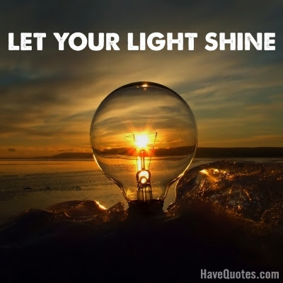 Let Your Light Shine Quote Life Quotes Love Quotes Funny Quotes