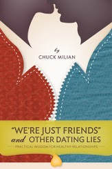 We're Just Friends and Other Dating Lies: Practical Wisdom for Healthy Relationships - eBook