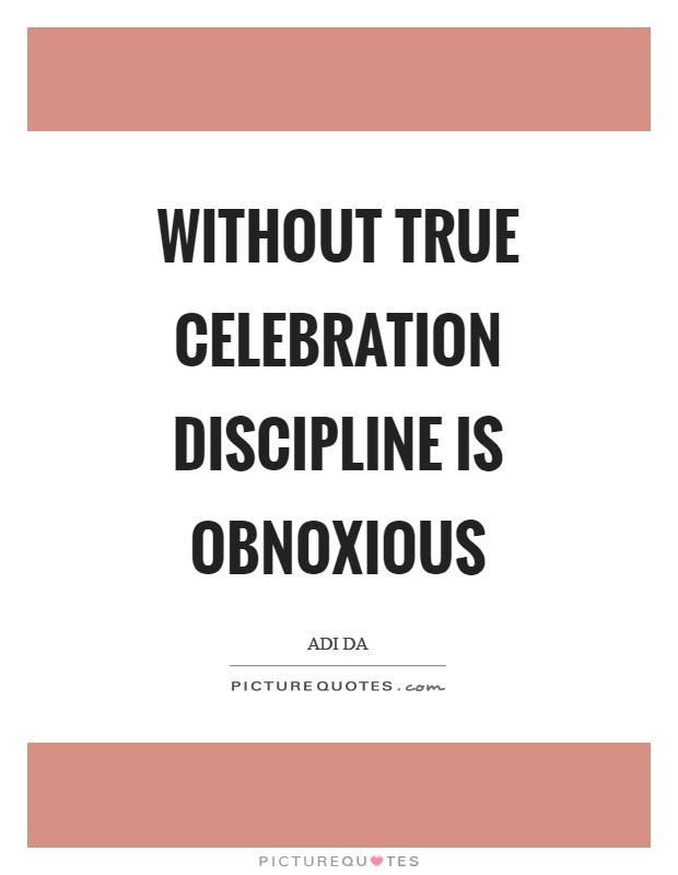 Without True Celebration Discipline Is Obnoxious Picture Quotes