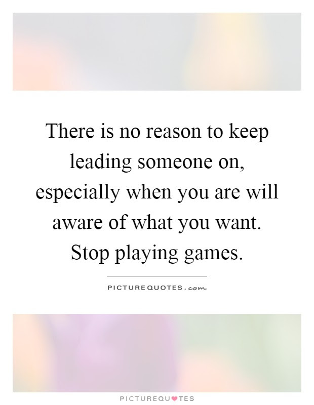 There Is No Reason To Keep Leading Someone On Especially When