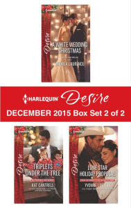 Harlequin Desire December 2015 - Box Set 2 of 2: A White Wedding Christmas\Triplets Under the Tree\Lone Star Holiday Proposal