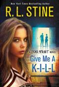 Title: Give Me a K-I-L-L: A Fear Street Novel, Author: R. L. Stine