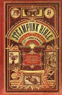 The Steampunk Bible by Jeff Vandermeer and S.J. Chambers