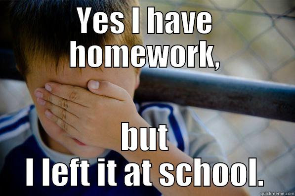 Homework at school - YES I HAVE HOMEWORK, BUT I LEFT IT AT SCHOOL. Confession kid