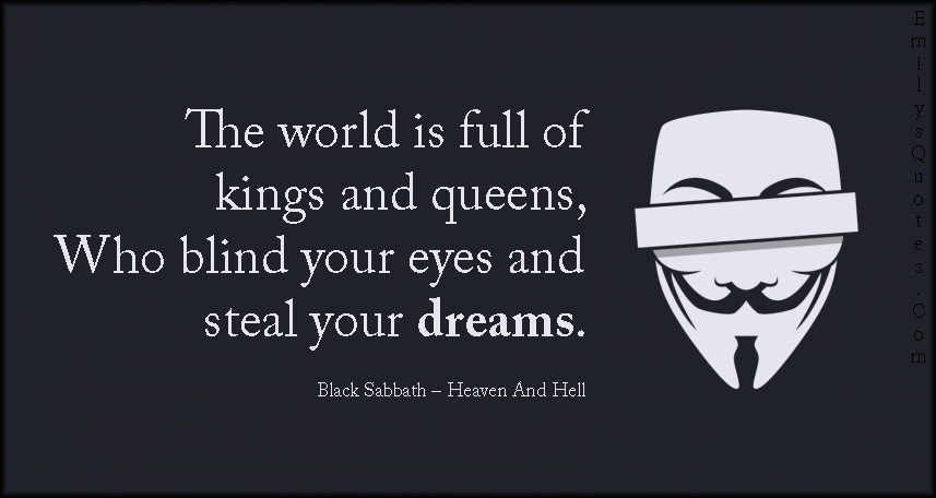 The World Is Full Of Kings And Queens Who Blind Your Eyes And Steal