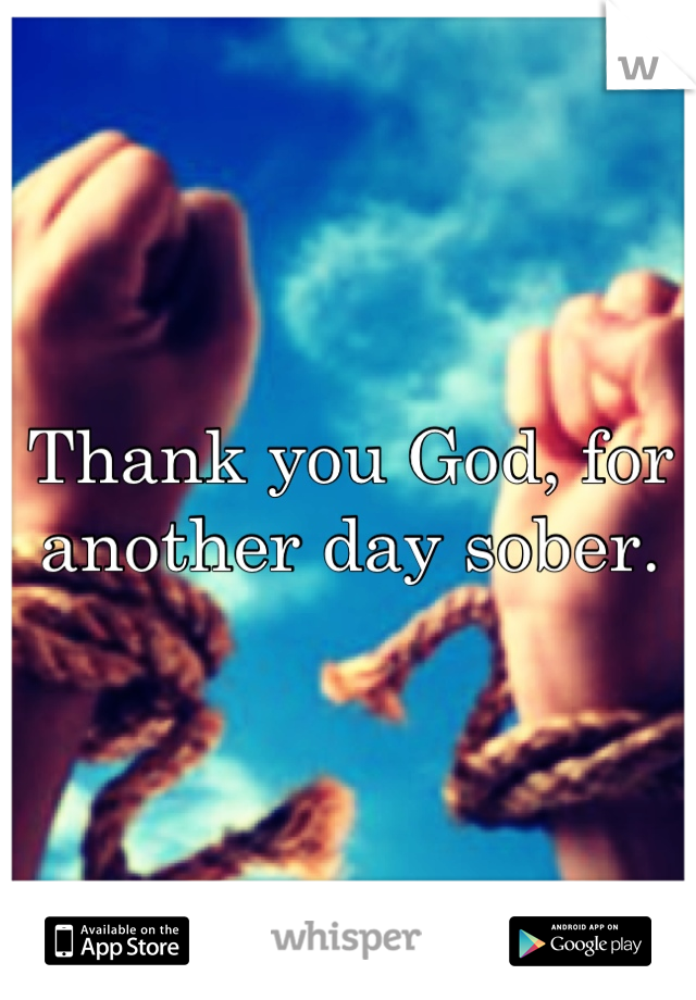 Thank You God For Another Day Sober