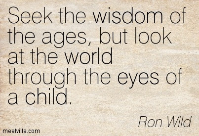 Seek The Wisdom Of The Ages But Look At The World Through The Eyes