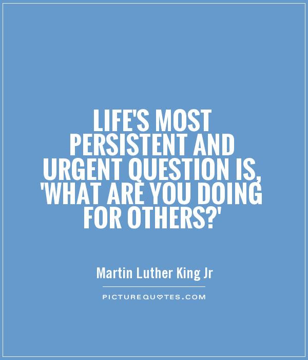 Lifes Most Persistent And Urgent Question Is What Are You