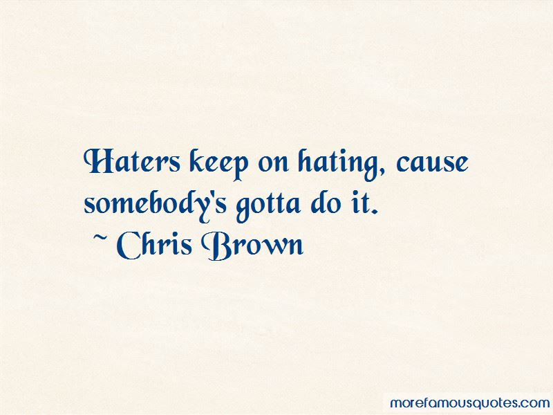Keep Hating Quotes Top 18 Quotes About Keep Hating From Famous Authors