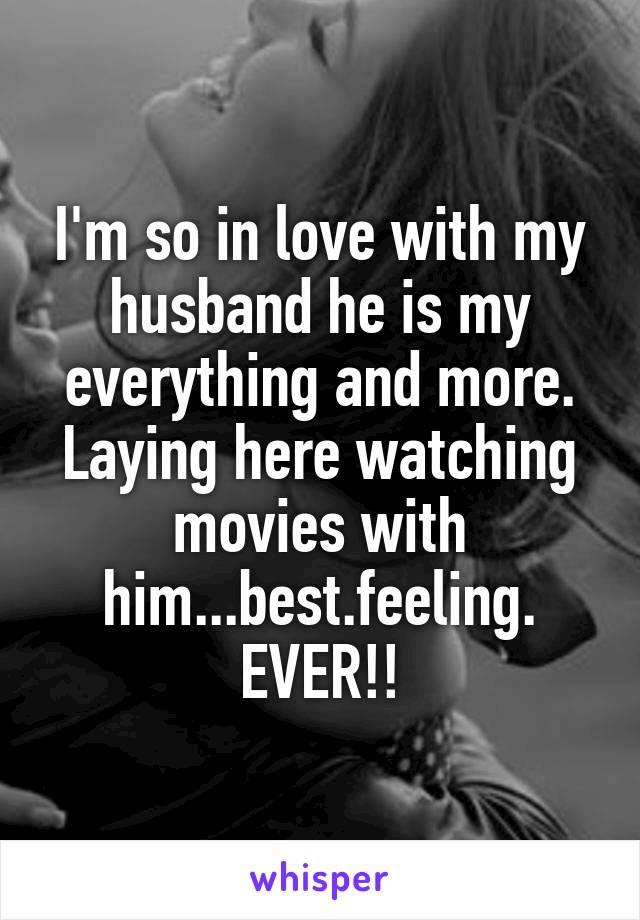 Im So In Love With My Husband He Is My Everything And More Laying Here