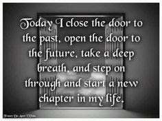 Today I Close The Door To The Past Open The Door To The Future