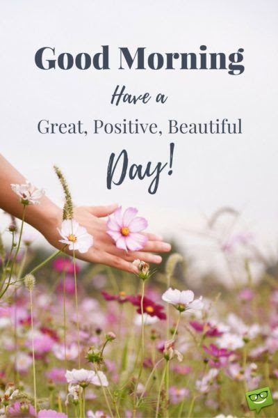 Good Morning Have A Great Positive Beautiful Day Pictures