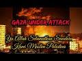Gaza Under Attack - Ya Allah selamatkan Saudara Kami Muslim Pelestin