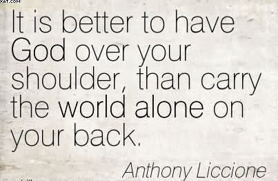 It Is Better To Have God Over Your Shoulder Than Carry The World