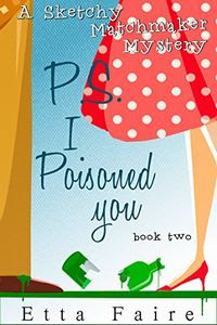 P.S. I Poisoned You by Etta Faire