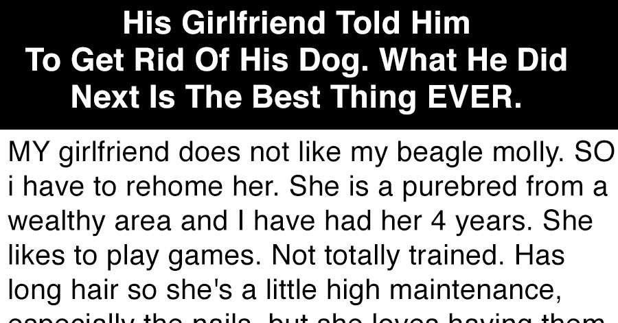 His Girlfriend Told Him To Get Rid Of His Dog What He Did Next Is