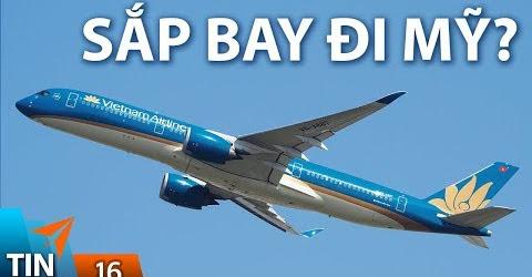 TIN MÁY BAY #16: Hàng không Việt Nam đạt chuẩn bay đến Mỹ | Yêu Máy Bay