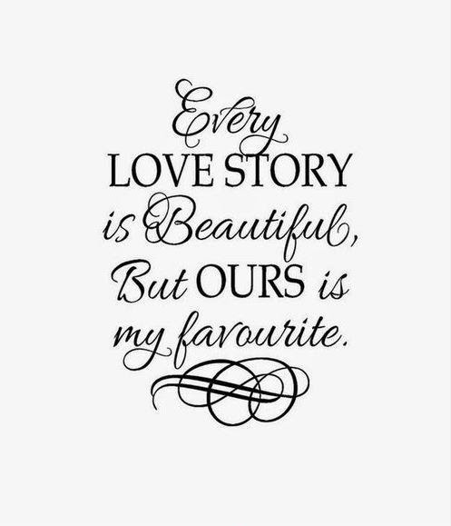 Every Love Story Is Beautiful But Ours Is My Favorite Picture Quotes