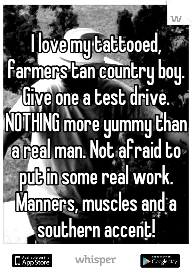 I Love My Tattooed Farmers Tan Country Boy Give One A Test Drive