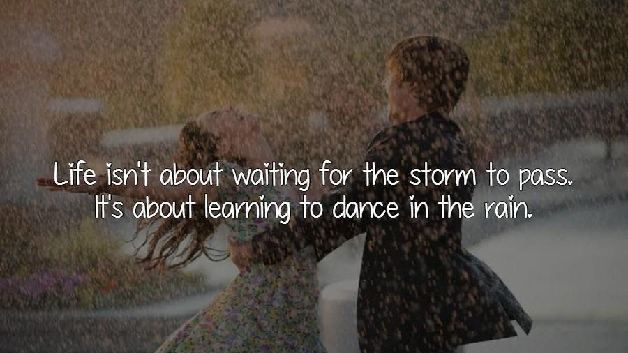 Life Isnt About Waiting For The Storm To Pass Its About