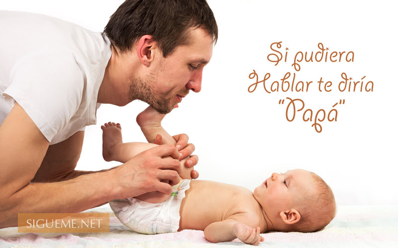 Si Pudiera Hablar Te Diria Papa Dia Del Padre