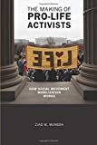 The Making of Pro-life Activists: How Social Movement Mobilization Works (Morality and Society Series)