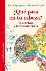 ¿Qué pasa en tu cabeza? El cerebro y la neurociencia Sara Capogrossi, Simone Macrì