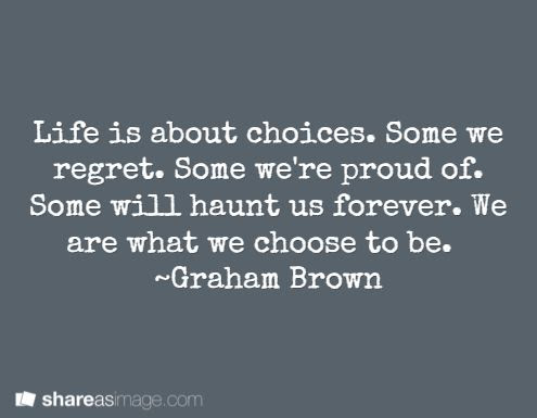 Quotes About Choices And Regrets 22 Quotes