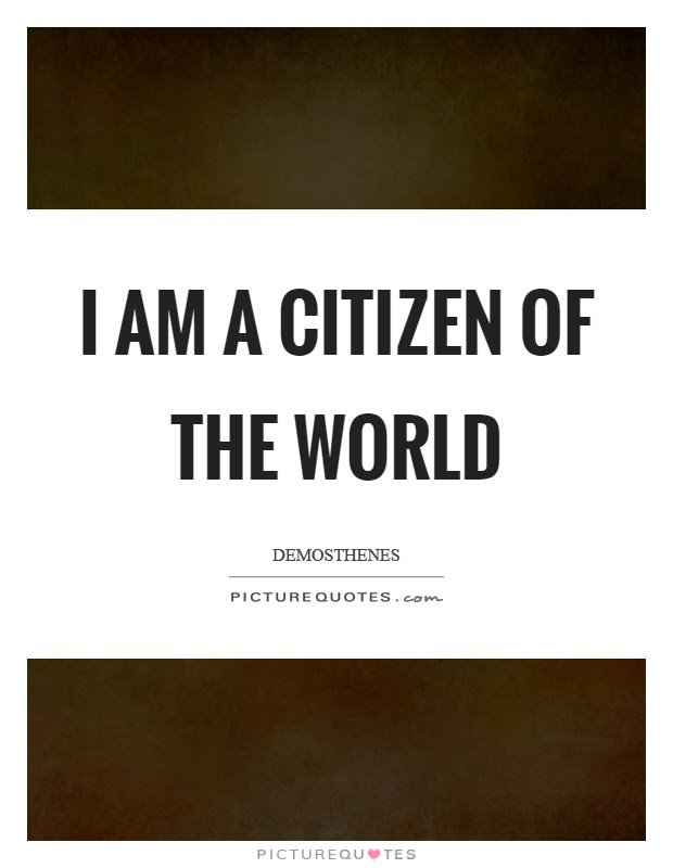 I Am A Citizen Of The World Picture Quotes