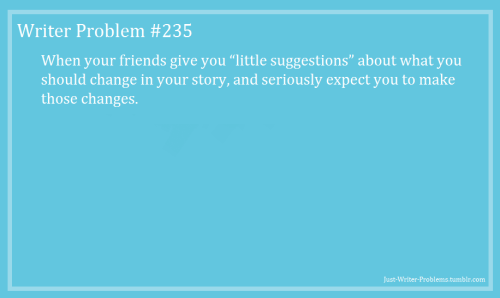 just-writer-problems:  Requested by therebelgeek.